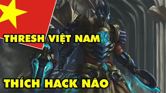 LMHT: Boy One Champ THRESH Việt Nam chỉ thích kéo Hack Não