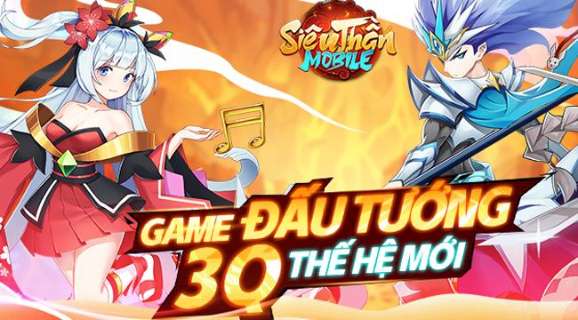 Siêu Thần Mobile – Game 3Q thế hệ mới trình làng game thủ Việt