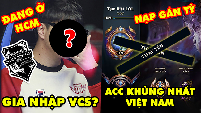 Update LMHT: Acc khủng nhất Việt Nam tuyên bố bỏ game vì lỗi NPH, Cựu tuyển thủ SKT T1 gia nhập VCS?