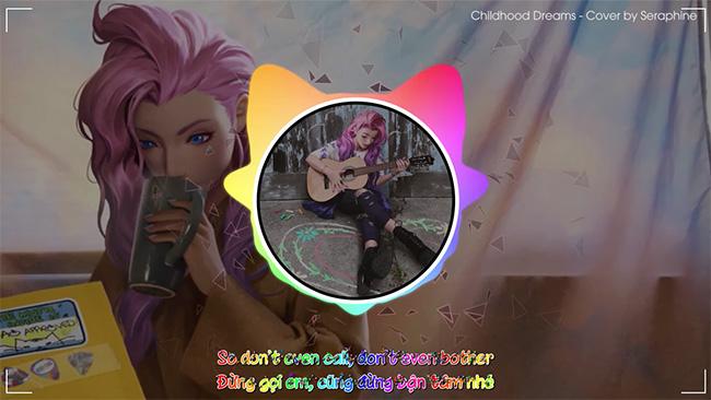 Seraphine – Childhood Dreams (MV VietSub) | Tướng mới LMHT hát PHÊ thật sự!!!