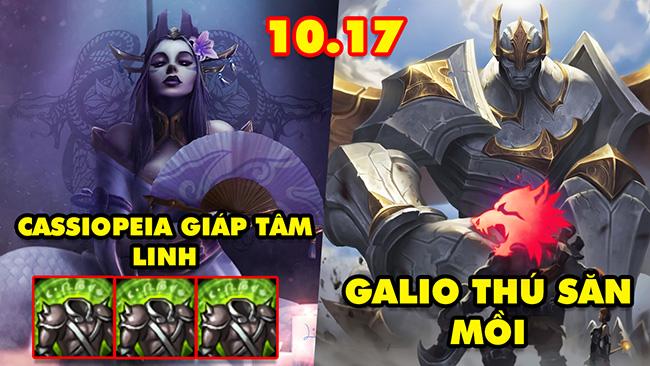TOP 5 lối chơi PHÁ ĐẢO LMHT trong phiên bản 10.17: Cassiopeia Giáp Tâm Linh, Galio Thú Săn Mồi