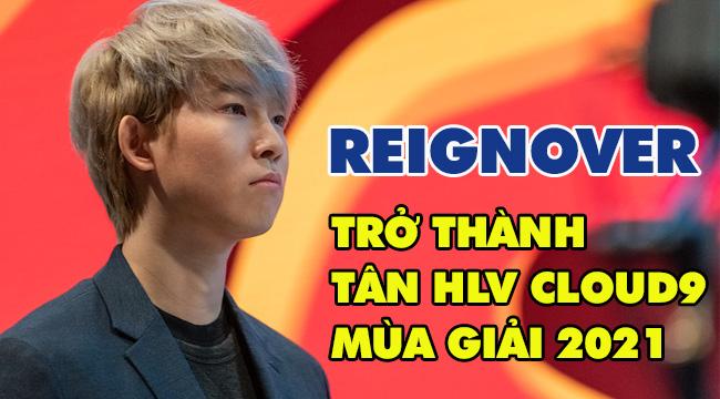 LMHT: Cloud9 chính thức công bố Reignover trở thành HLV trưởng