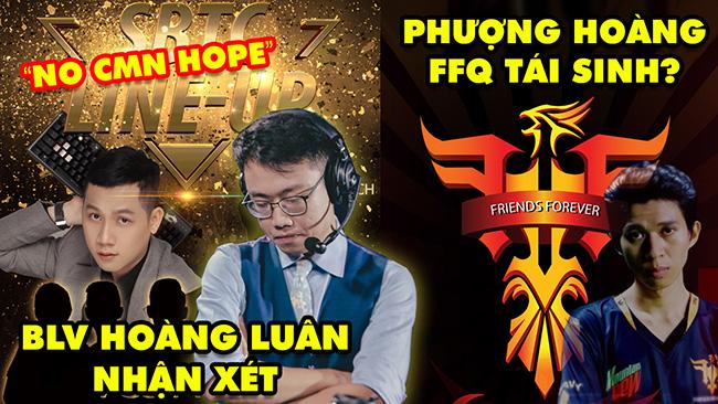 Update LMHT: BLV Hoàng Luân nhận xét về team SBTC khi đánh VCS – Phượng Hoàng FFQ chuẩn bị tái sinh