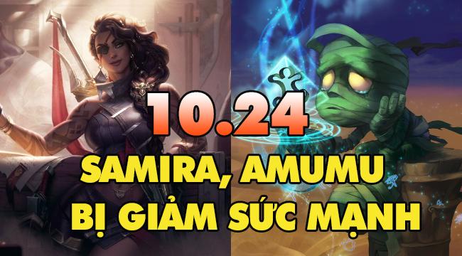 """LMHT: Samira tiếp tục bị nerf, Amumu """"dính chưởng"""" trong bản 10.24"""