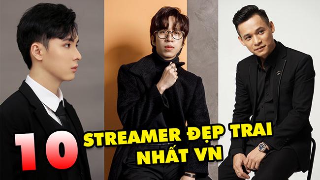 TOP 10 Streamer sở hữu vẻ ngoài đẹp trai nhất làng game Việt Nam: Độ Mixi, ViruSs, Noway,…