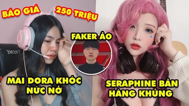 Update LMHT: MC Mai Dora bật khóc sau scandal 250 triệu, Faker ảo, Seraphine Việt hàng khủng