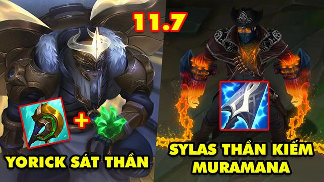 TOP 7 lối chơi siêu dị cực mạnh để leo rank LMHT 11.7: Yorick Sát Thần, Sylas Thần Kiếm Muramana