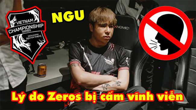 LMHT: Lý do Zeros bị cấm vĩnh viễn khỏi giải đấu VCS – Khó mà tha thứ được