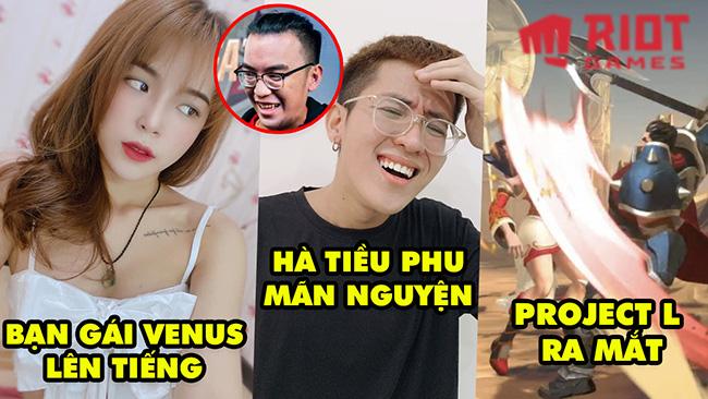Update LMHT: Bạn gái Venus lên tiếng, Hà Tiều Phu mãn nguyện, Ra mắt game đối kháng Project L