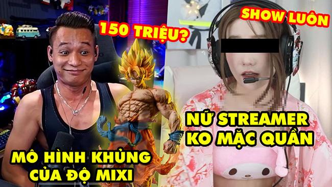 """Stream Biz #66: Soi dàn mô hình khủng đi """"mượn"""" của Độ Mixi – Nữ streamer show mình không mặc quần"""
