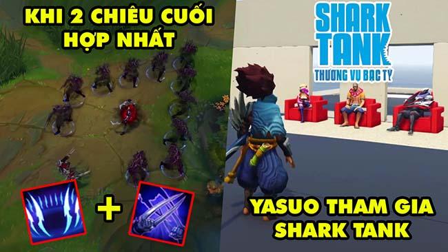 """TOP khoảnh khắc điên rồ nhất LMHT 150: """"Chế độ mới"""" chiêu cuối hợp nhất, Yasuo tham gia Shark Tank"""
