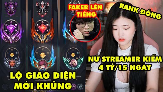 Update LMHT: Riot lộ giao diện khủng, Nữ streamer rank Đồng kiếm 4 tỷ trong 15 ngày, Faker lên tiếng