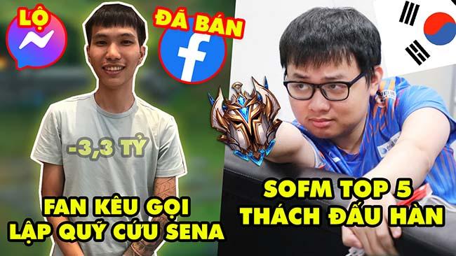 Update LMHT: Fan kêu gọi lập quỹ cứu Sena, đã bán FB, nguy cơ lộ tin nhắn – SofM Top 5 Thách Đấu Hàn