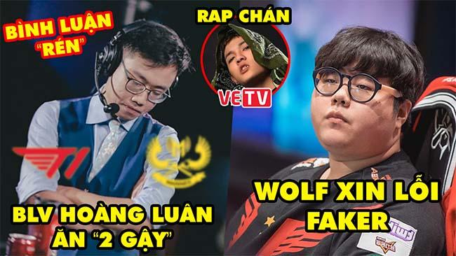 Update LMHT: BLV Hoàng Luân ăn 2 gậy sẽ bình luận rén, Wolf xin lỗi Faker, Bản rap cực tệ của VETV