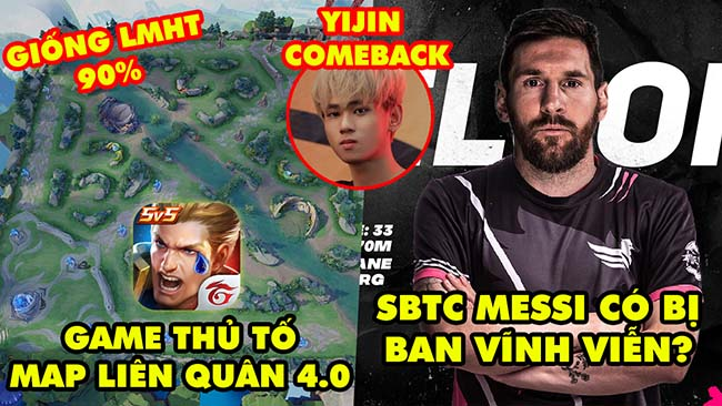 Update LMHT: Game thủ tố map 4.0 Liên Quân đạo nhái, SBTC Messi có bị ban vĩnh viễn, Yijin comeback