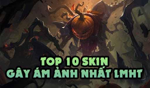 TOP 10 skin ám ảnh và đáng sợ nhất trong LMHT