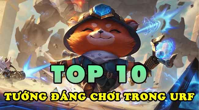 Top 10 vị tướng nên thử chơi một lần trong URF