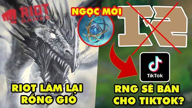 Update LMHT: Riot làm lại Rồng Gió, RNG sắp bán cho công ty Tiktok, Ngọc mới Tiền Mùa Giải 2022